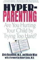 Hyper-Parenting: Are You Hurting Your Child by Trying Too hard?