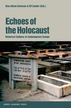 Echoes of the Holocaust: Historical Cultures in Contemporary Europe by Klas-Goran Karlsson