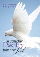 A Collection of Poetry from the Soul