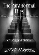 The Paranormal Files by C J Austin