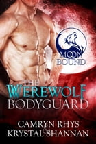 The Werewolf Bodyguard by Camryn Rhys