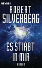 Es stirbt in mir: Roman by Robert Silverberg