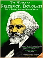 6 Works of Frederick Douglass and The Biography by Charles W. Chesnutt by Frederick Douglass