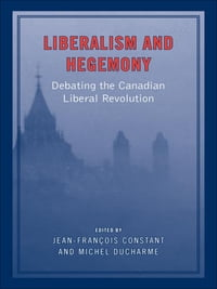 Liberalism and Hegemony: Debating the Canadian Liberal Revolution