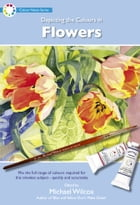 Depicting the Colours in Flowers by Michael Wilcox