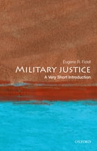 Military Justice: A Very Short Introduction by Eugene R. Fidell