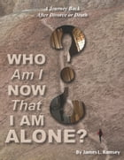Who Am I Now That I Am Alone? A Journey Back after Divorce or Death by James L. Ramsey