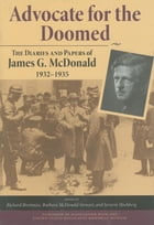 Advocate for the Doomed: The Diaries and Papers of James G. McDonald, 1932-1935 by James G. McDonald