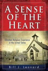 A Sense of the Heart: Christian Religious Experience in the United States