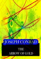 The Arrow Of Gold: A STORY BETWEEN TWO NOTES by Joseph Conrad