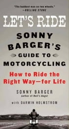 Let's Ride: Sonny Barger's Guide to Motorcycling by Sonny Barger