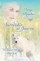 Surrender at Sunrise: Book Three of the Sunset Trilogy by Tonya Royston