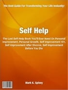 Self Help: The Last Self-Help Book You'll Ever Need On Personal Improvement, Personal Growth, Self Improvement  by Mark Spivey