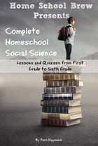 Complete Homeschool Social Science: Lessons and Quizzes from First Grade to Sixth Grade by Terri Raymond