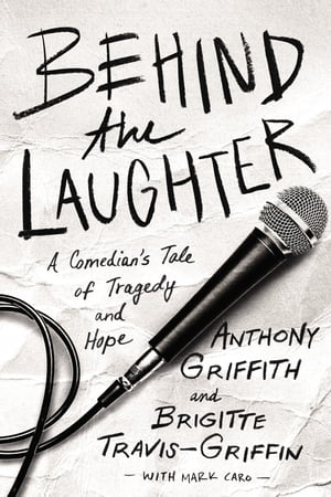 Behind the Laughter: A Comedian's Tale of Tragedy and Hope by Anthony Griffith