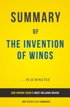 Summary of The Invention of Wings: by Sue Monk Kidd , Includes Analysis by Elite Summaries
