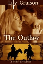 The Outlaw: Willow Creek Book #2 by Lily Graison