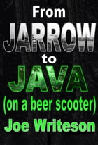 From Jarrow to Java (on a beer scooter) by Joe Writeson