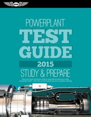 "Powerplant Test Guide 2015: The ""Fast-Track"" to Study for and Pass the Aviation Maintenance Technician Knowledge Exam"