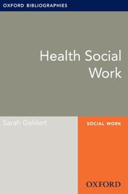 Book Health Social Work: Oxford Bibliographies Online Research Guide by Sarah Gehlert