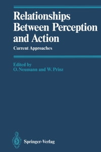 Relationships Between Perception and Action: Current Approaches
