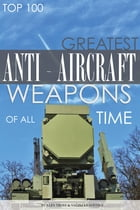 Greatest Antiaircraft Weapons of All Time Top 100 by alex trostanetskiy