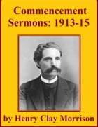 Commencement Sermons: Delivered in Asbury College Chapel by Henry Clay Morrison