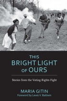 This Bright Light of Ours: Stories from the Voting Rights Fight