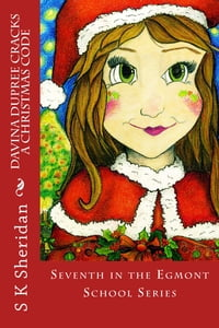 Davina Dupree Cracks a Christmas Code: 7th in Egmont School Series