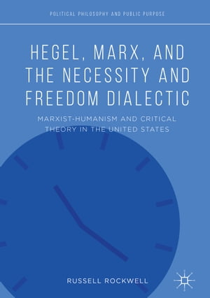 Hegel, Marx, and the Necessity and Freedom Dialectic: Marxist-Humanism and Critical Theory in the United States