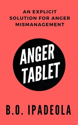 Anger Tablet: An Explicit Solution for Anger Mismanagement