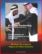 Al-Anbar Awakening: Volume II - Iraqi Perspectives - From Insurgency to Counterinsurgency in Iraq, 2004-2009, Abu Ghraib, View of Daily Life, Religiou by Progressive Management