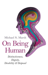 On Being Human: Distinctiveness, Dignity, Disability & Disposal