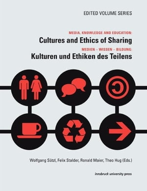 Media, Knowledge And Education: Cultures and Ethics of Sharing by Wolfgang Sützl