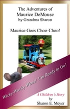 The Adventures of Maurice DeMouse by Grandma Sharon, Maurice Goes Choo-Choo! by Sharon E. Meyer