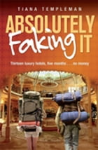 Absolutely Faking It by Tiana Templeman