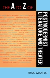 The A to Z of Postmodernist Literature and Theater