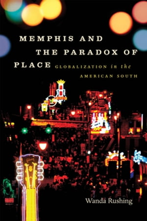 Memphis and the Paradox of Place Globalization in the American South