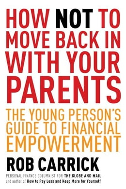 Book How Not to Move Back in With Your Parents: The Young Person's Complete Guide to Financial… by Rob Carrick