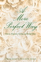 A More Perfect Way by Gwendolyn Wilson Dean