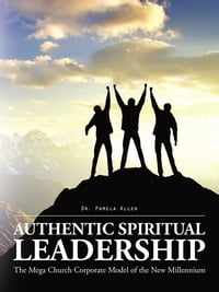 Authentic Spiritual Leadership: The Mega Church Corporate Model of the New Millennium