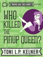 Who Killed the Pinup Queen?: Where Are They Now? Book 2 by Toni L. P. Kelner