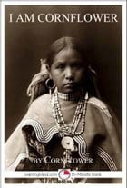 I Am Cornflower: The Story of a White Mountain Apache Girl by Cornflower