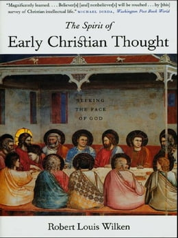 Book The Spirit of Early Christian Thought: Seeking the Face of God by Robert Louis Wilken