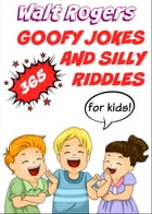 365 Goofy Jokes and Silly Riddles for Kids by Walt Rogers