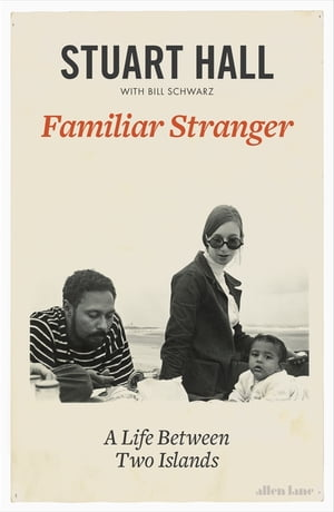 Familiar Stranger A Life between Two Islands