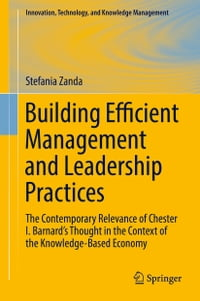 Building Efficient Management and Leadership Practices: The Contemporary Relevance of Chester I…