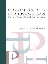 Processing Instruction: Theory, Research, and Commentary