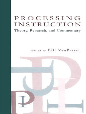 Processing Instruction Theory,  Research,  and Commentary