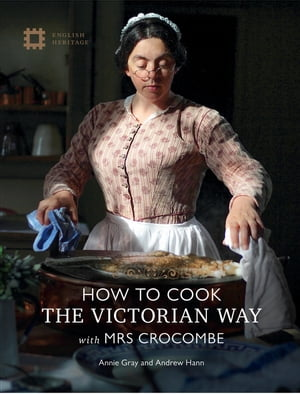 How To Cook: The Victorian Way With Mrs Crocombe de Dr Annie Gray